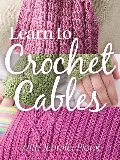 Learn to Crochet Cables Video Class with Instructor Jennifer Pionk