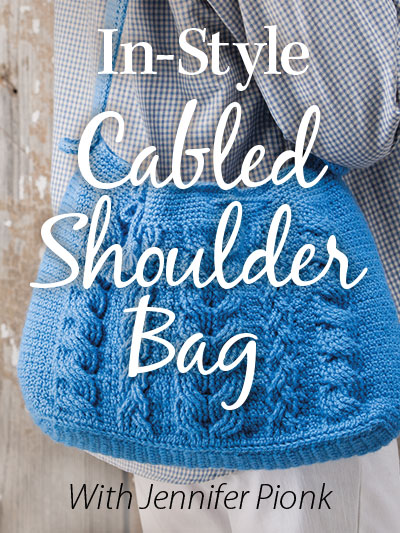 In-Style Cabled Shoulder Bag Online Video Class with Instructor Jennifer Pionk